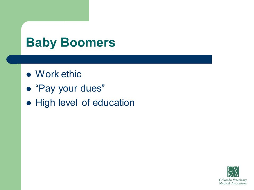 "Baby Boomers Work ethic ""Pay your dues"" High level of education"