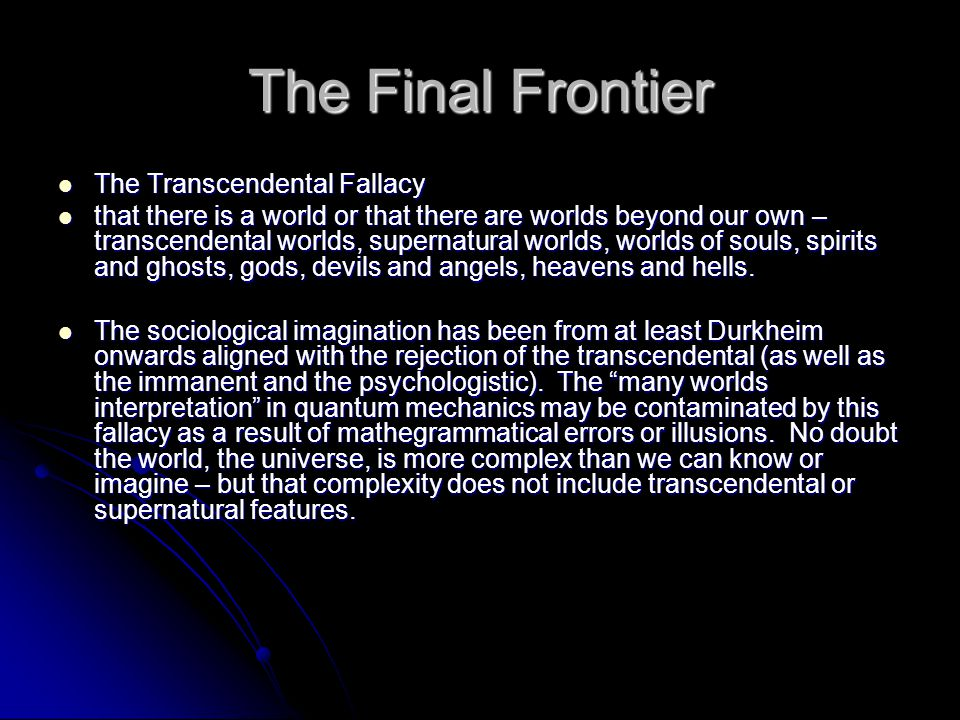 The Final Frontier The Transcendental Fallacy The Transcendental Fallacy that there is a world or that there are worlds beyond our own – transcendenta