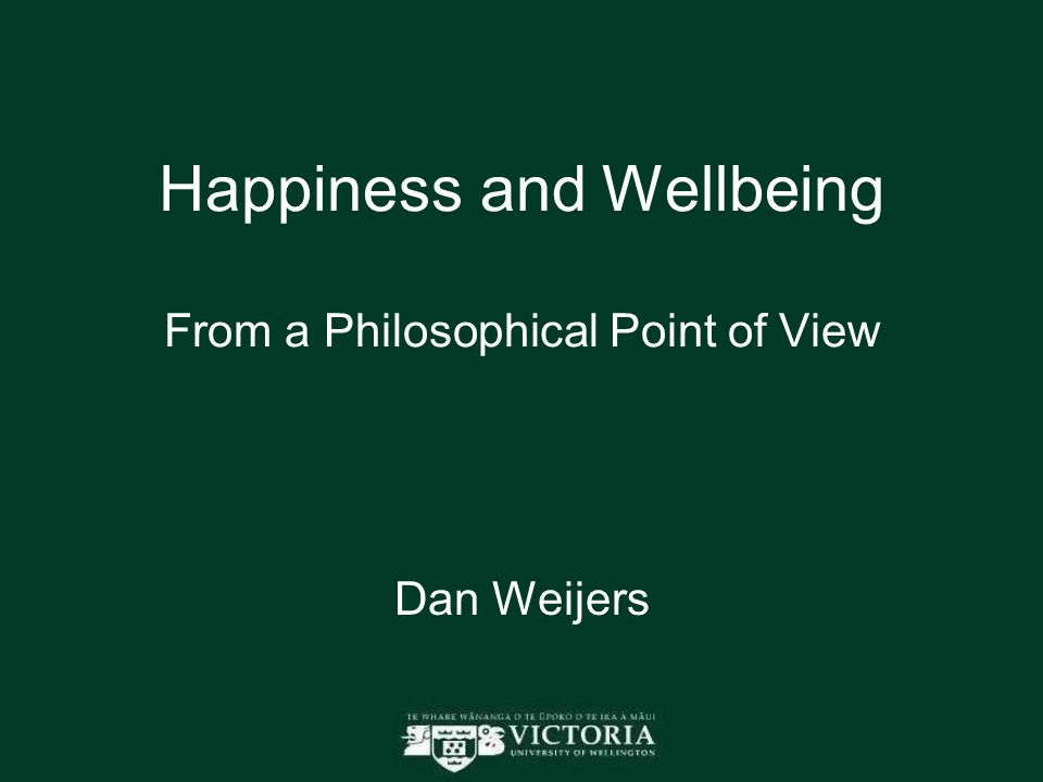 Happiness and Wellbeing From a Philosophical Point of View Dan Weijers