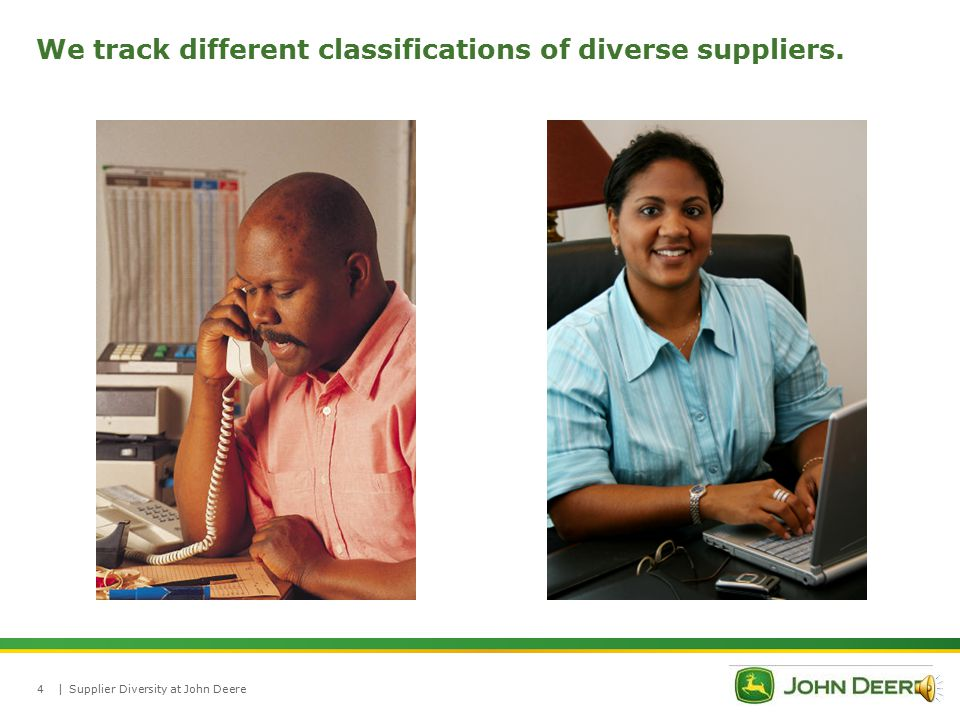 |Supplier Diversity at John Deere3 We track different classifications of diverse suppliers.