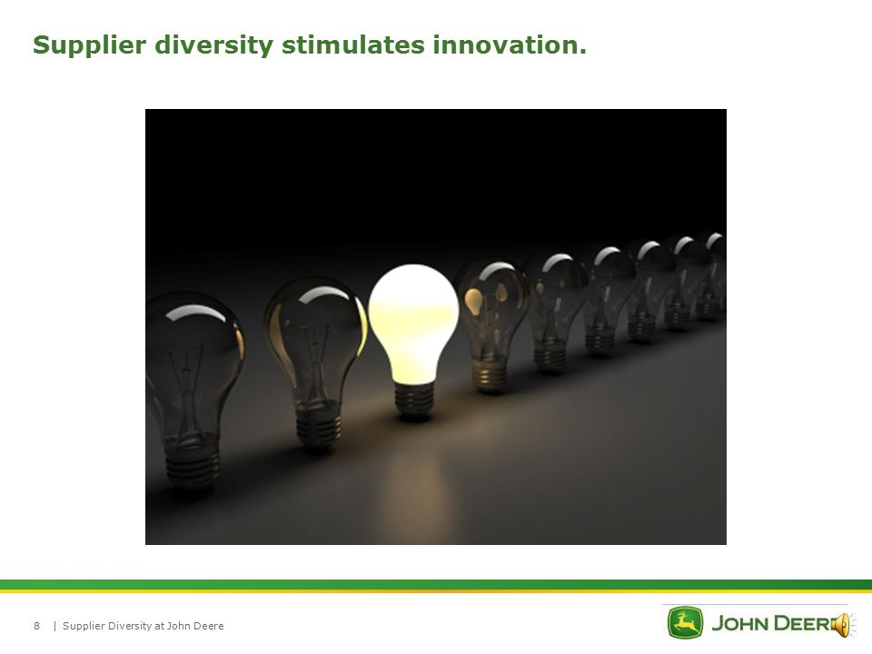 |Supplier Diversity at John Deere7 There are benefits beyond increased sales.