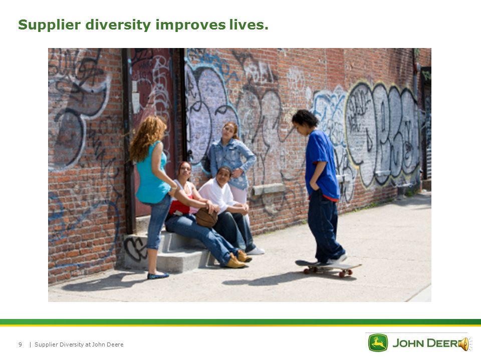 |Supplier Diversity at John Deere8 Supplier diversity stimulates innovation.