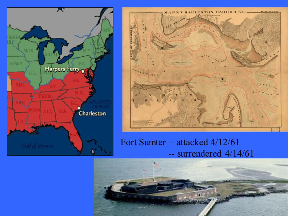 Fort Sumter – attacked 4/12/61 -- surrendered 4/14/61