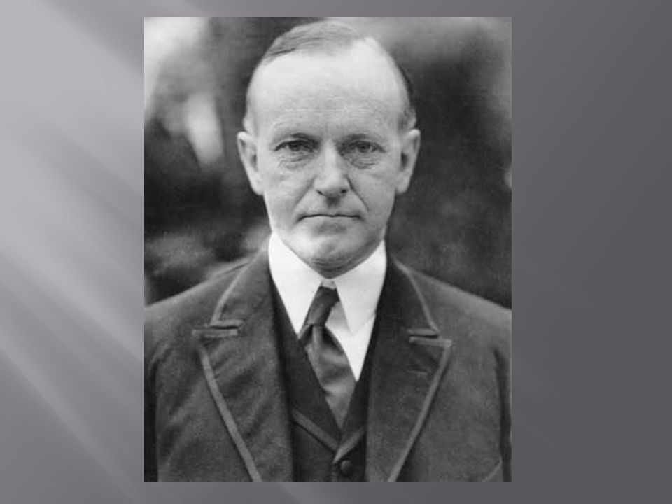  Coolidge was known to be a low talker with the nickname Silent Cal and was not as charismatic as Harding  He had very clear policies about business The business of America is business