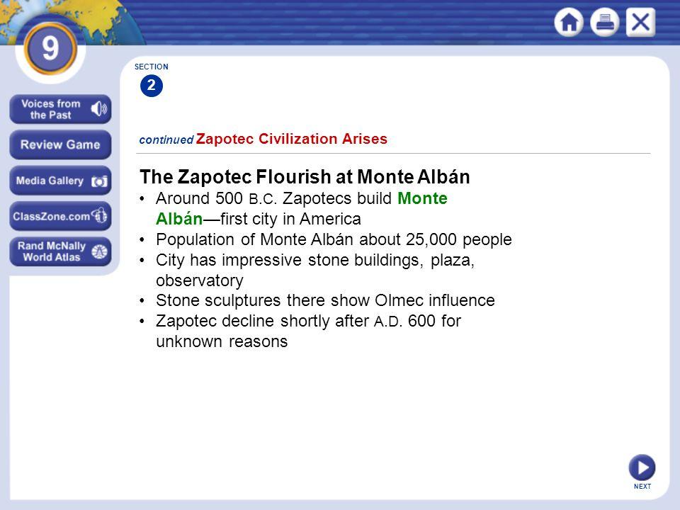 NEXT The Zapotec Flourish at Monte Albán Around 500 B.C. Zapotecs build Monte Albán—first city in America Population of Monte Albán about 25,000 peopl