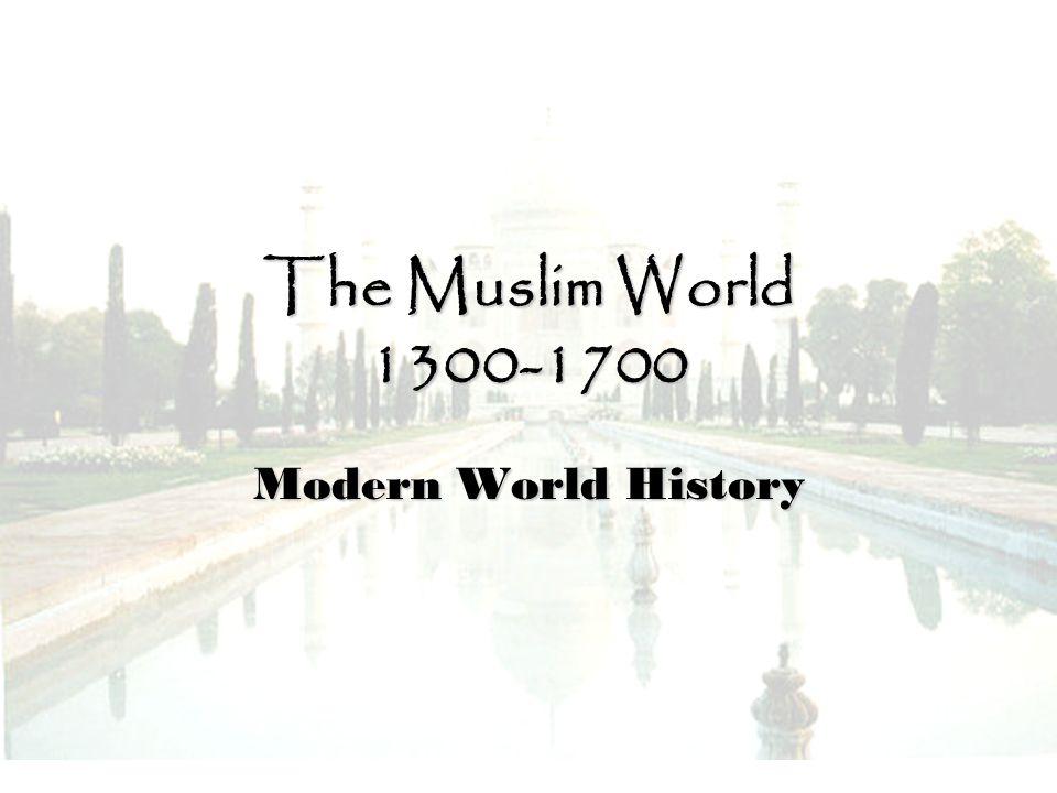 The Muslim World 1300-1700 Modern World History
