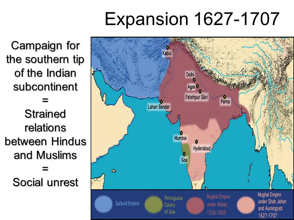 Expansion 1627-1707 Campaign for the southern tip of the Indian subcontinent = Strained relations between Hindus and Muslims = Social unrest
