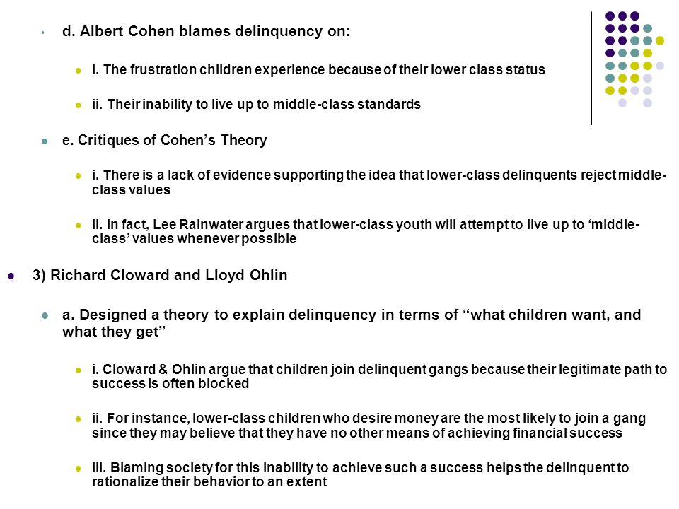 d. Albert Cohen blames delinquency on: i. The frustration children experience because of their lower class status ii. Their inability to live up to mi