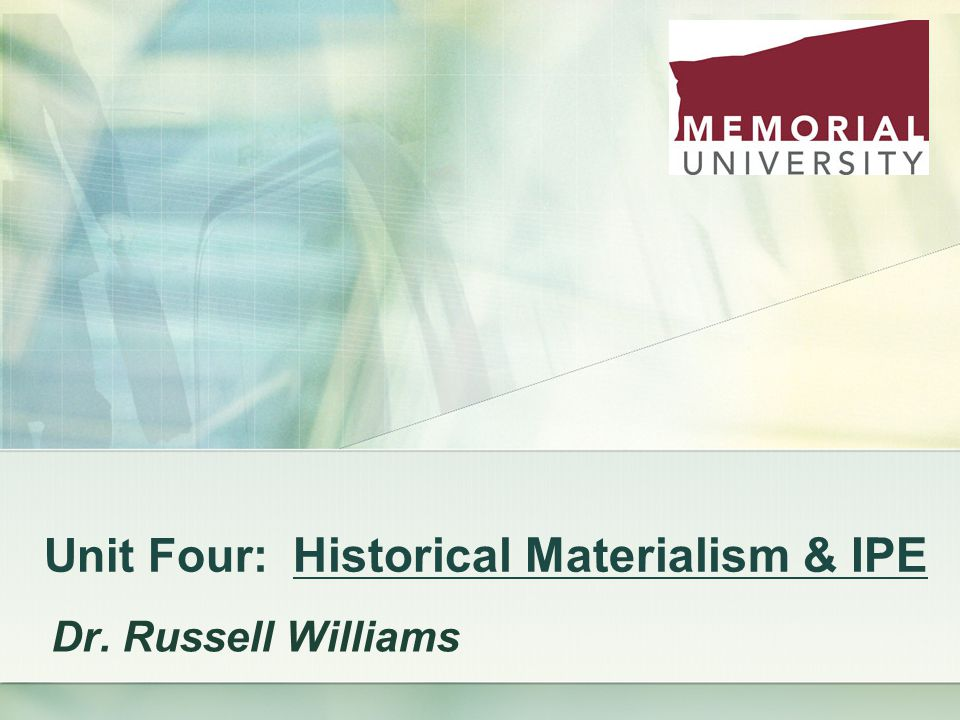 Unit Four: Historical Materialism & IPE Dr. Russell Williams