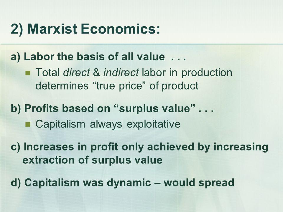 2) Marxist Economics: a) Labor the basis of all value...