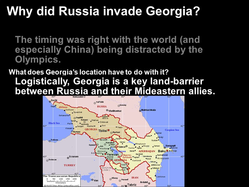 Why did Russia invade Georgia? The timing was right with the world (and especially China) being distracted by the Olympics. What does Georgia's locati