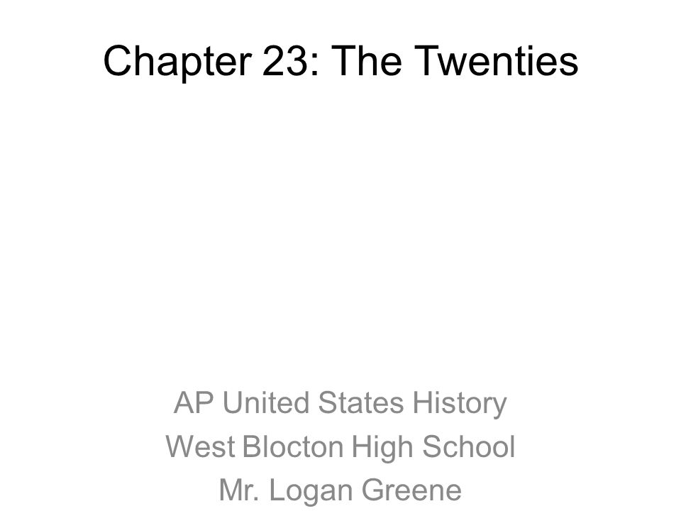 Chapter 23: The Twenties AP United States History West Blocton High School Mr. Logan Greene