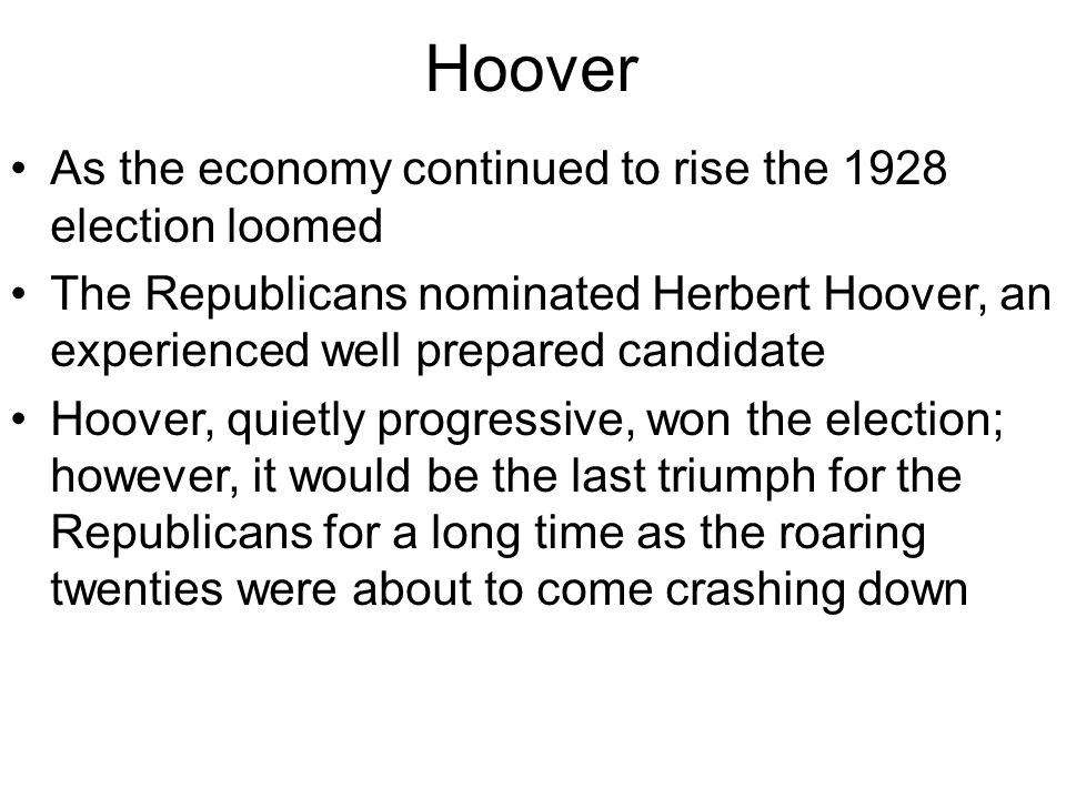 Hoover As the economy continued to rise the 1928 election loomed The Republicans nominated Herbert Hoover, an experienced well prepared candidate Hoov