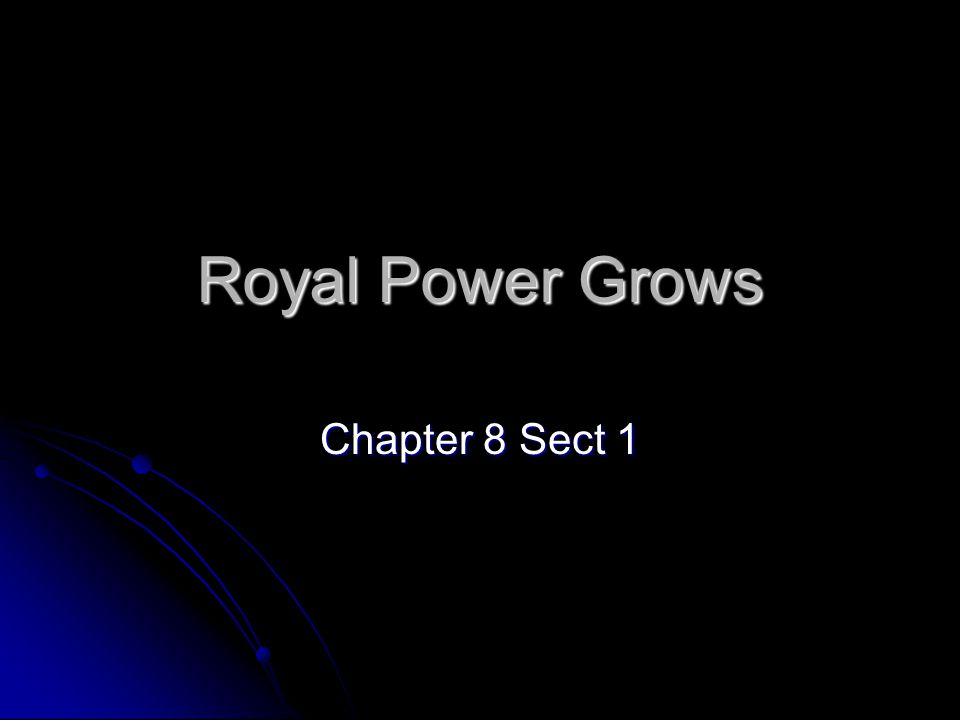 Royal Power Grows Chapter 8 Sect 1