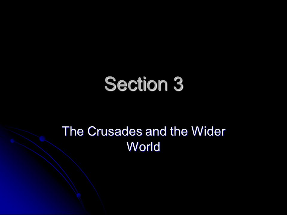 Section 3 The Crusades and the Wider World