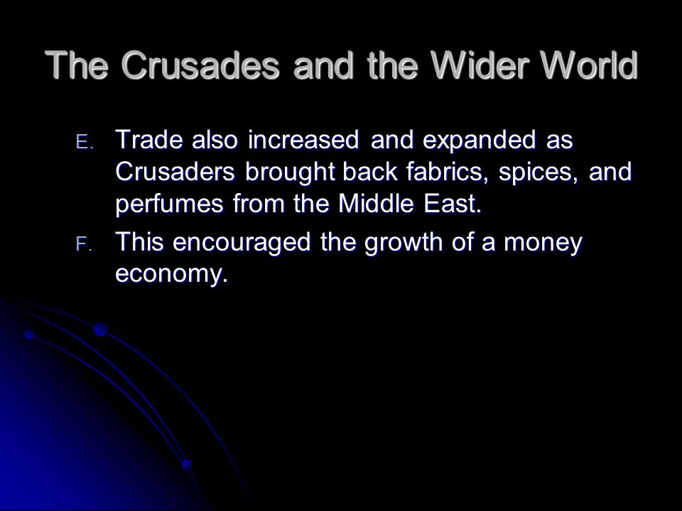 The Crusades and the Wider World E. Trade also increased and expanded as Crusaders brought back fabrics, spices, and perfumes from the Middle East. F.