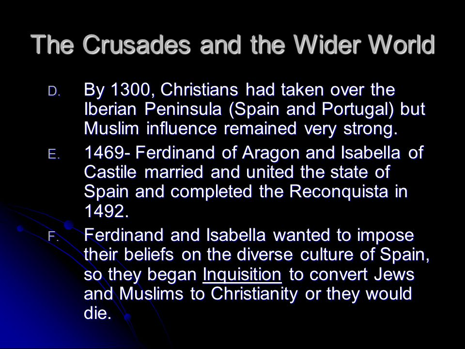 The Crusades and the Wider World D. By 1300, Christians had taken over the Iberian Peninsula (Spain and Portugal) but Muslim influence remained very s