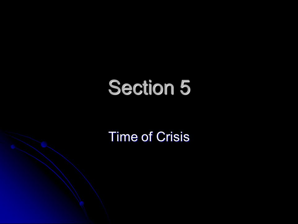 Section 5 Time of Crisis