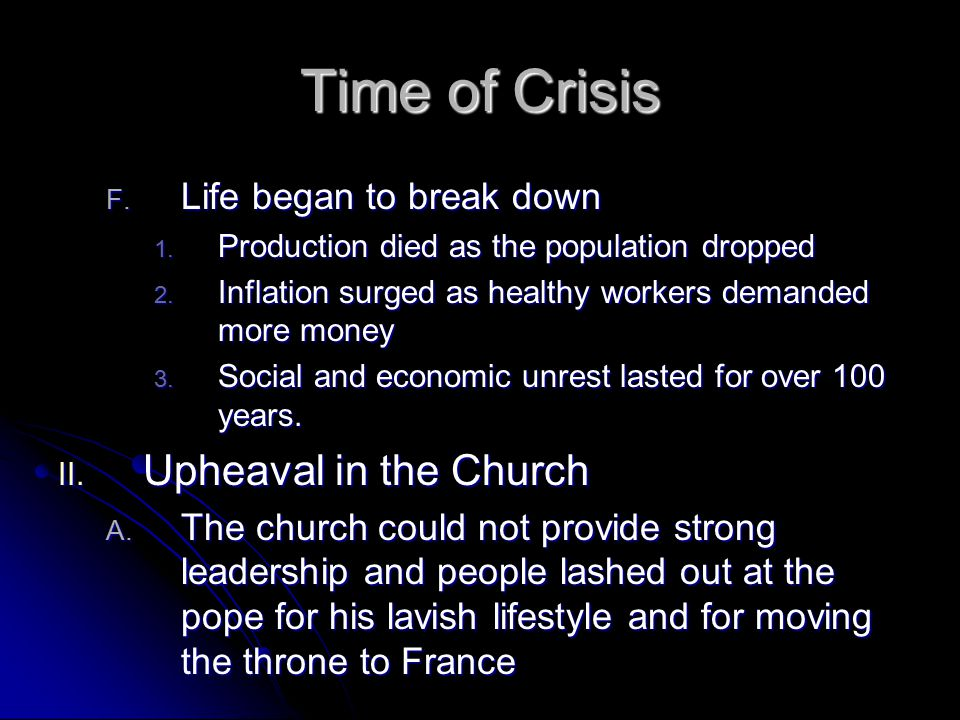 Time of Crisis F. Life began to break down 1. Production died as the population dropped 2. Inflation surged as healthy workers demanded more money 3.
