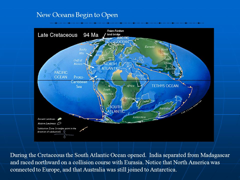 New Oceans Begin to Open During the Cretaceous the South Atlantic Ocean opened.