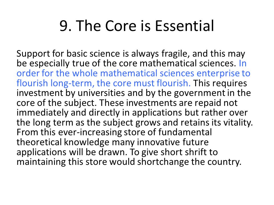 9. The Core is Essential Support for basic science is always fragile, and this may be especially true of the core mathematical sciences. In order for