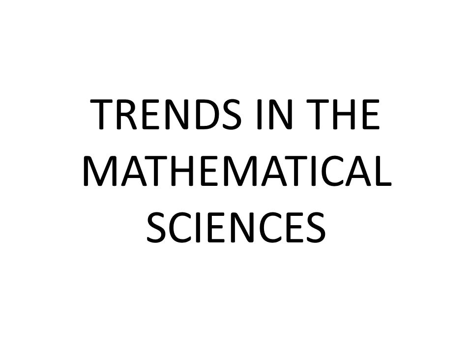 TRENDS IN THE MATHEMATICAL SCIENCES