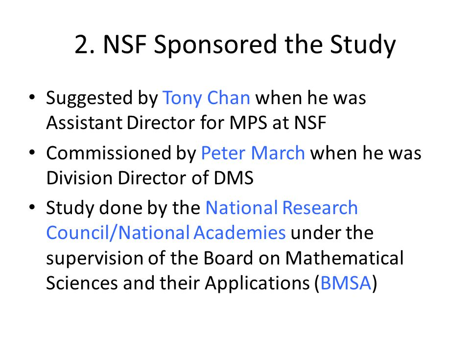 2. NSF Sponsored the Study Suggested by Tony Chan when he was Assistant Director for MPS at NSF Commissioned by Peter March when he was Division Direc