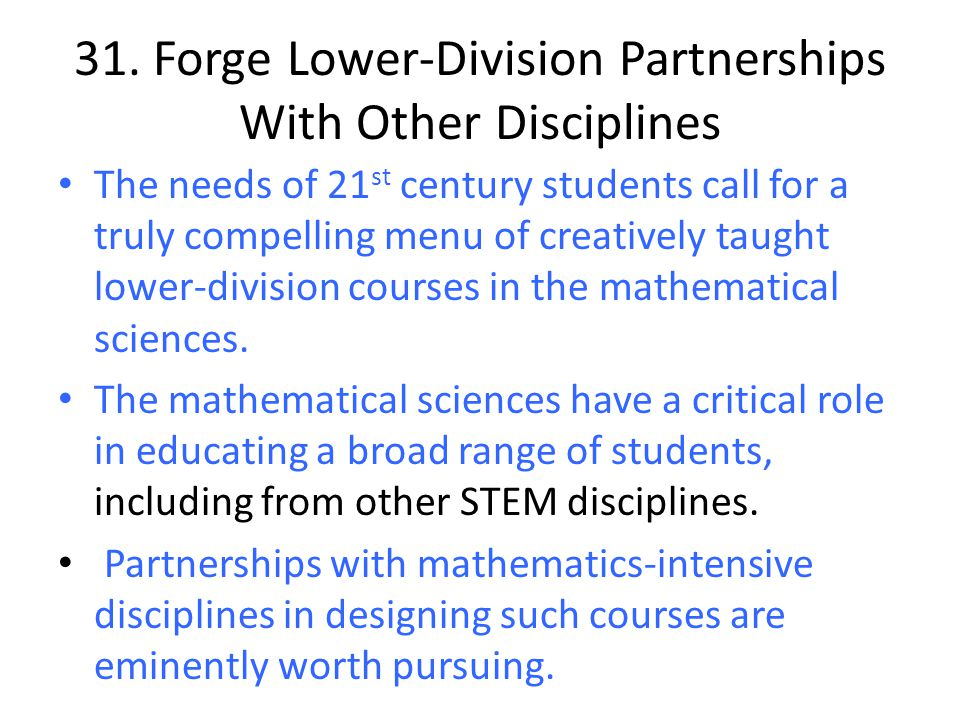 31. Forge Lower-Division Partnerships With Other Disciplines The needs of 21 st century students call for a truly compelling menu of creatively taught