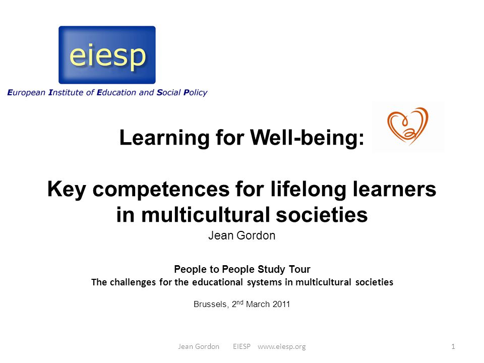 Sources Learning for Well-being Consortium of Foundations in Europe / Universal Education Foundation (www.learningforwellbeing.org)www.learningforwellbeing.org Learning to Live Together; a Necessary Utopia: a seminar (2007) and special issue of the European Journal of Education (2008) organised with the support of the Calouste Gulbenkian Foundation.