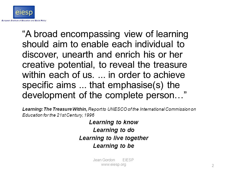 """""""A broad encompassing view of learning should aim to enable each individual to discover, unearth and enrich his or her creative potential, to reveal t"""
