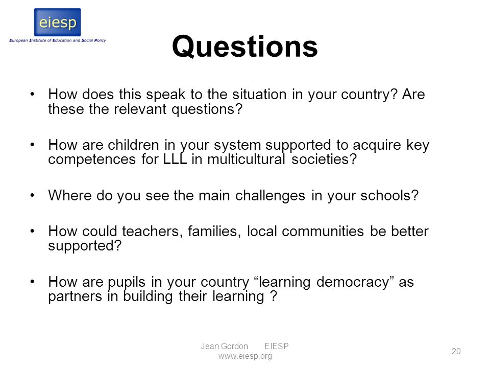 Questions How does this speak to the situation in your country? Are these the relevant questions? How are children in your system supported to acquire