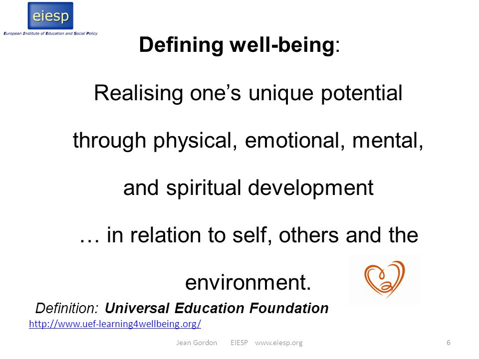 Shifting the way we think … Children as full participants Education centred on the learner Engaging the full range of human experience Choosing well-being and health Purpose: To inspire and engage people to make all environments more conducive to Learning for Well-being about children, education, learning, health 7Jean Gordon EIESP www.eiesp.org