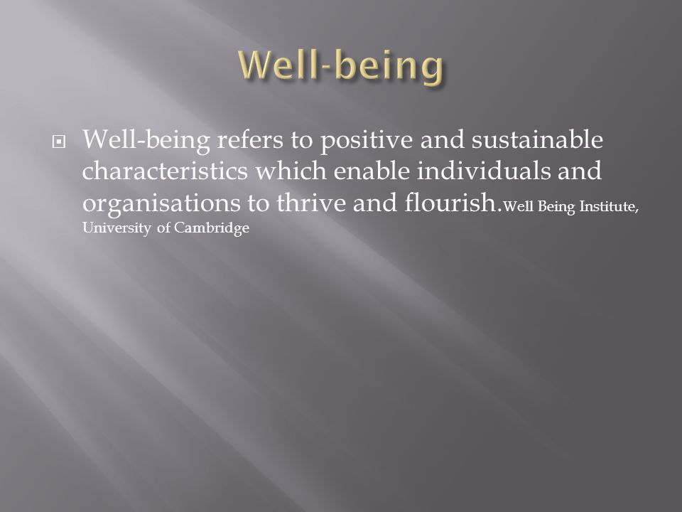  The concept of well-being comprises two main elements: feeling good and functioning well.