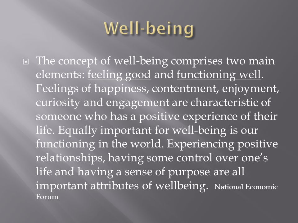  The concept of well-being comprises two main elements: feeling good and functioning well.