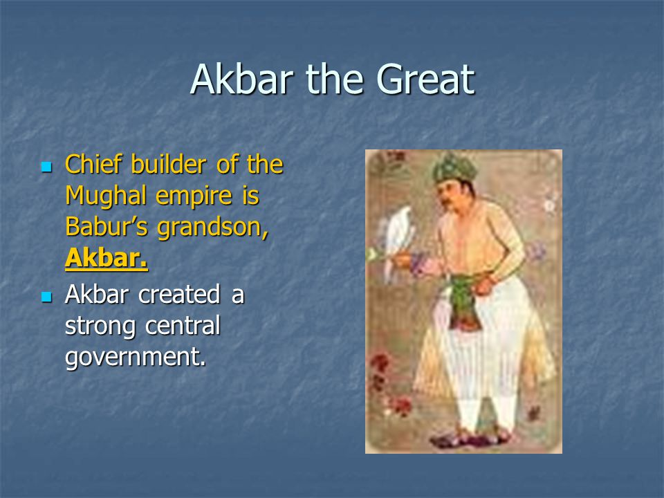 Akbar the Great Chief builder of the Mughal empire is Babur's grandson, Akbar.