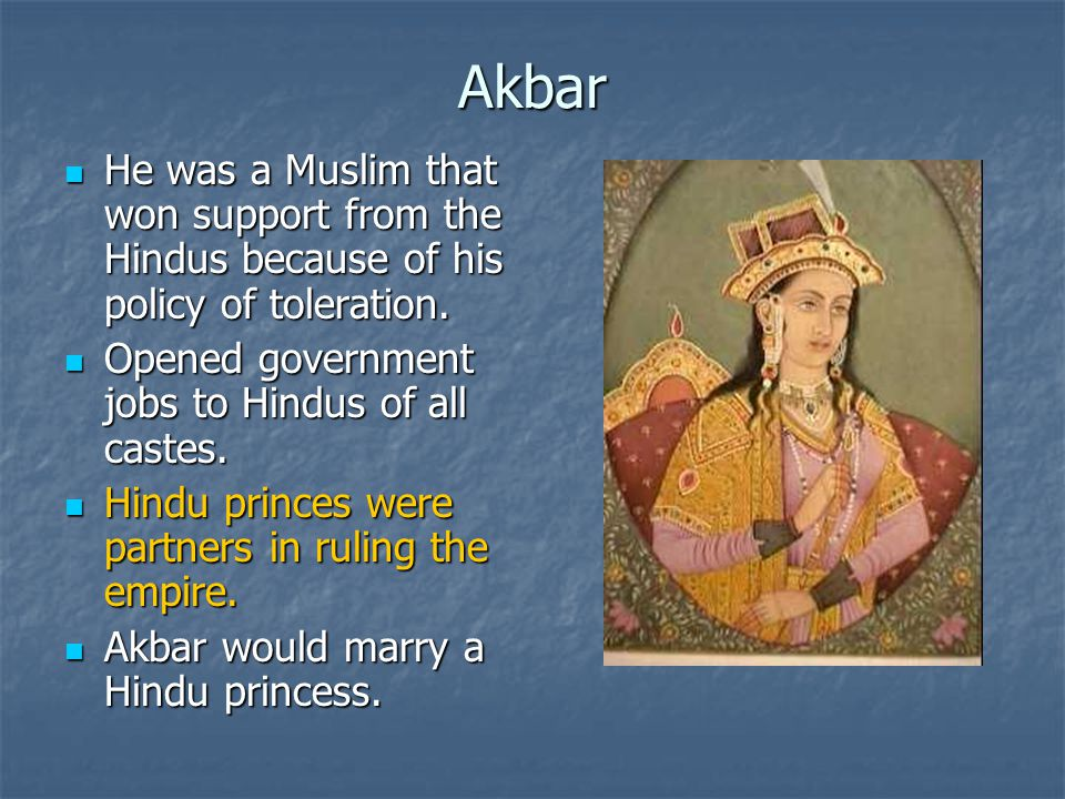 Akbar He was a Muslim that won support from the Hindus because of his policy of toleration.