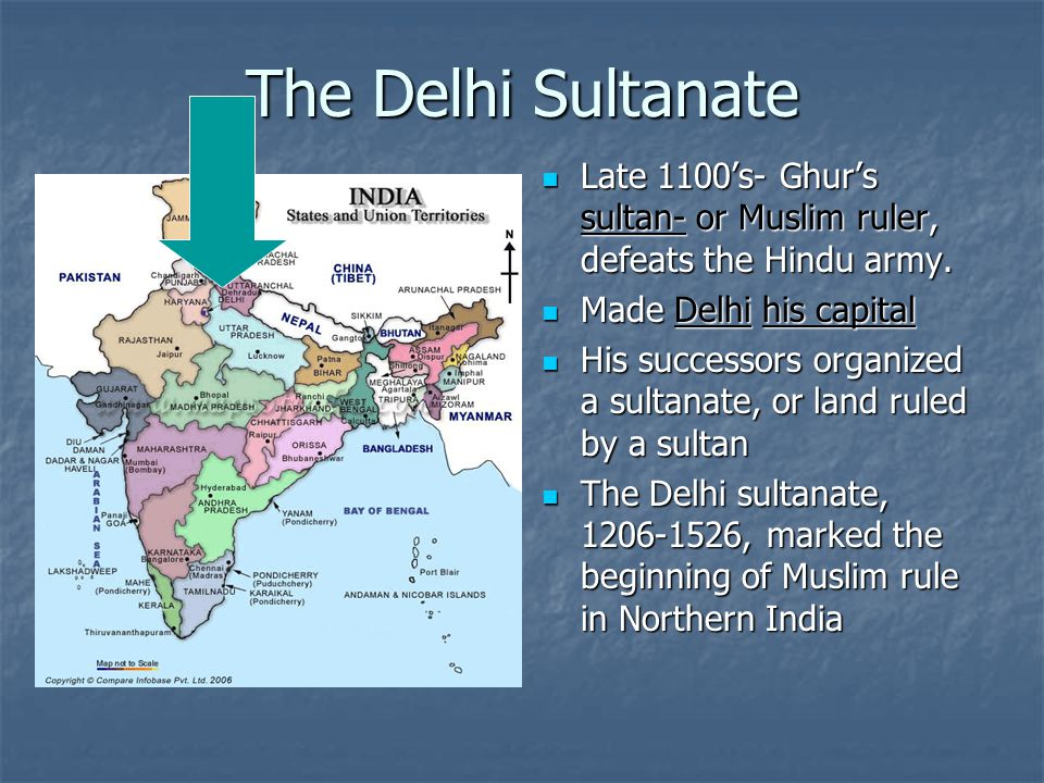 The Delhi Sultanate Late 1100's- Ghur's sultan- or Muslim ruler, defeats the Hindu army.