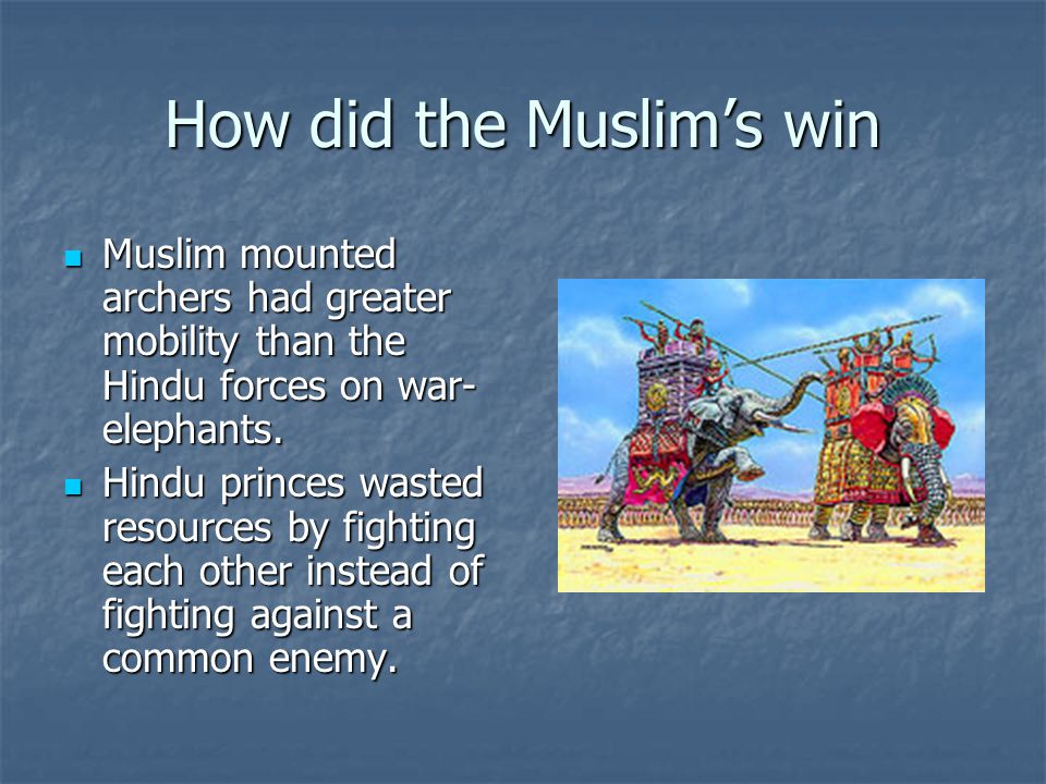 How did the Muslim's win Muslim mounted archers had greater mobility than the Hindu forces on war- elephants.