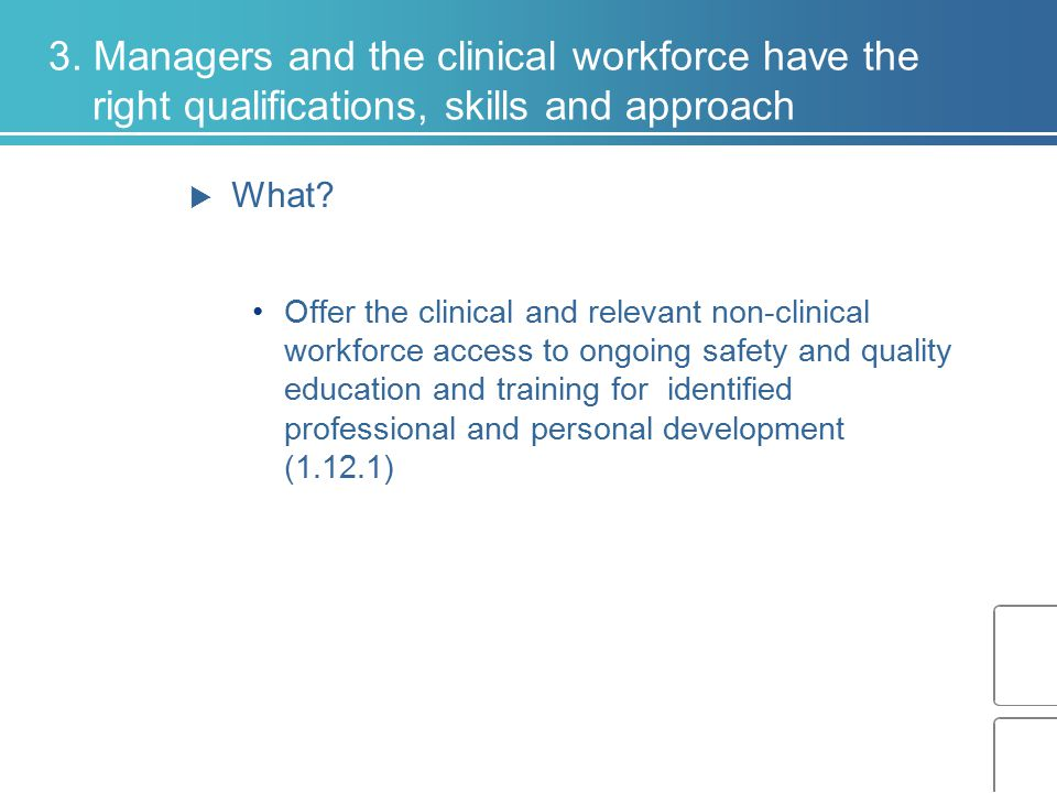 3. Managers and the clinical workforce have the right qualifications, skills and approach  What? Offer the clinical and relevant non-clinical workfor