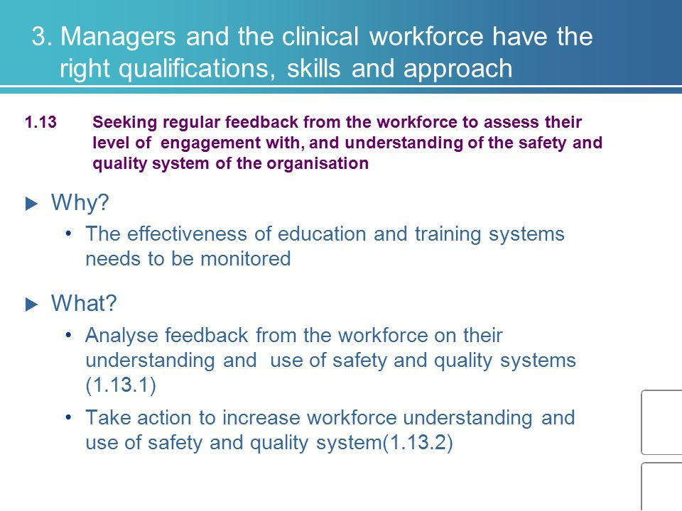 3. Managers and the clinical workforce have the right qualifications, skills and approach 1.13 Seeking regular feedback from the workforce to assess t