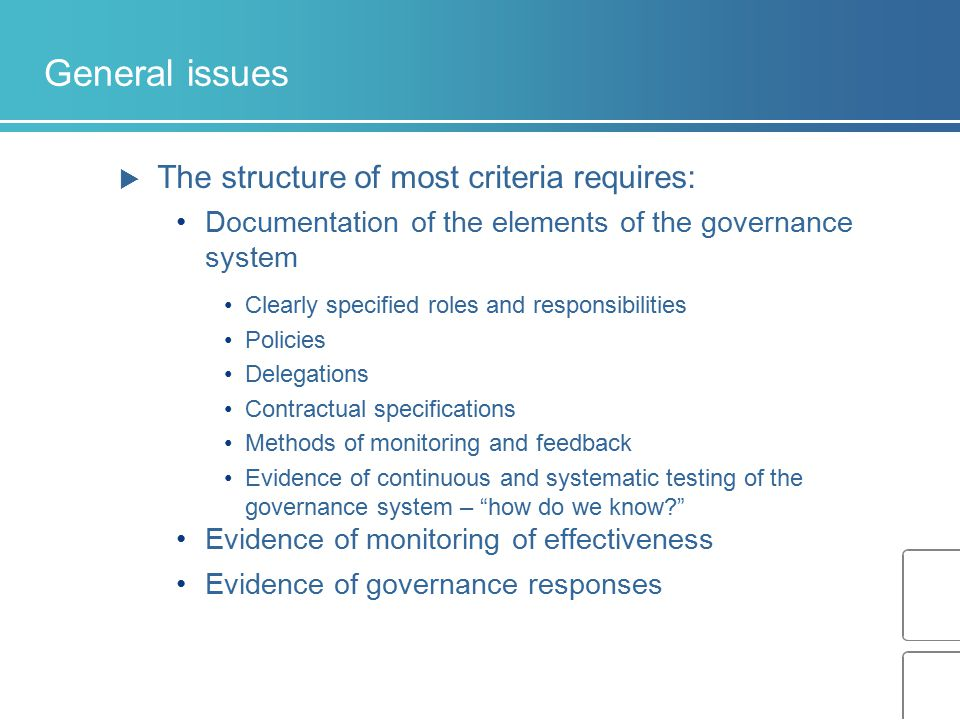 General issues  The structure of most criteria requires: Documentation of the elements of the governance system Clearly specified roles and responsib