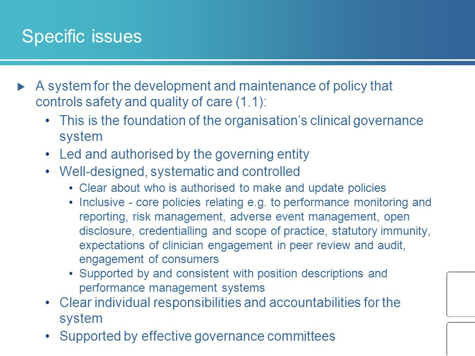 Specific issues  A system for the development and maintenance of policy that controls safety and quality of care (1.1): This is the foundation of the