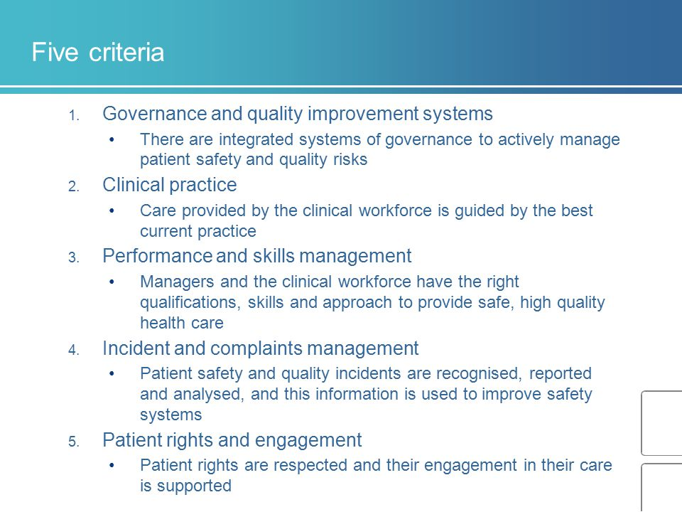 Five criteria 1. Governance and quality improvement systems There are integrated systems of governance to actively manage patient safety and quality r