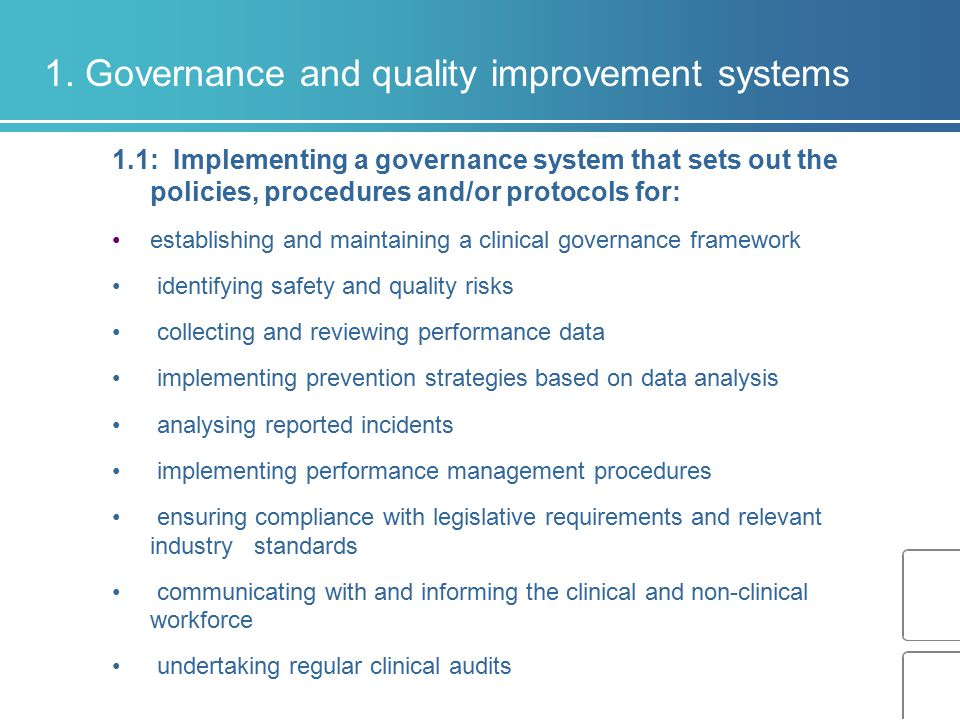 1. Governance and quality improvement systems 1.1: Implementing a governance system that sets out the policies, procedures and/or protocols for: estab