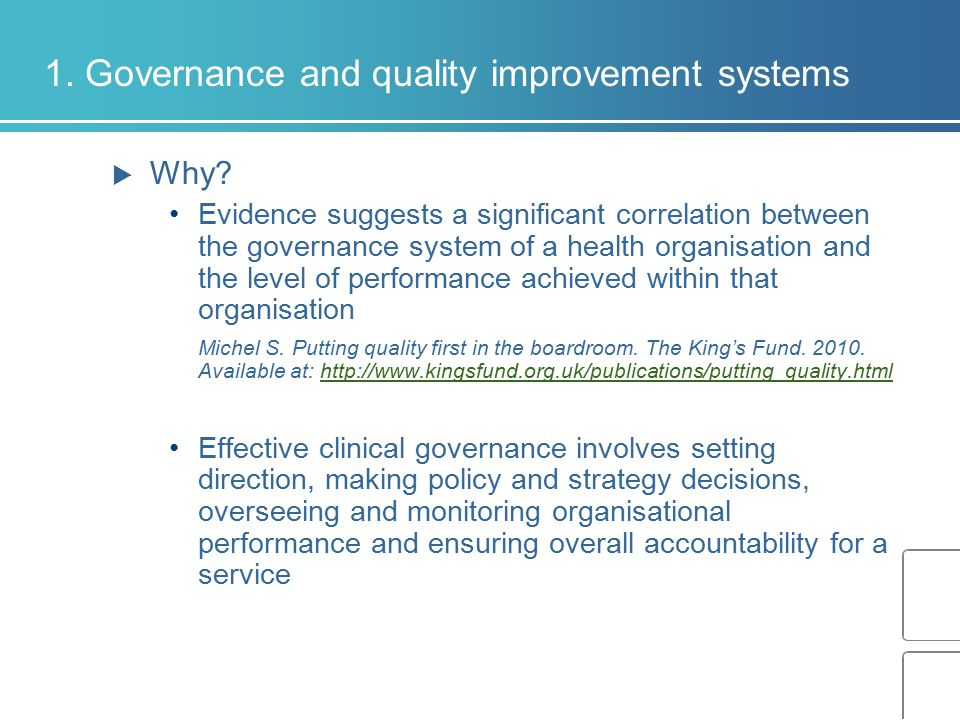 1. Governance and quality improvement systems  Why? Evidence suggests a significant correlation between the governance system of a health organisatio