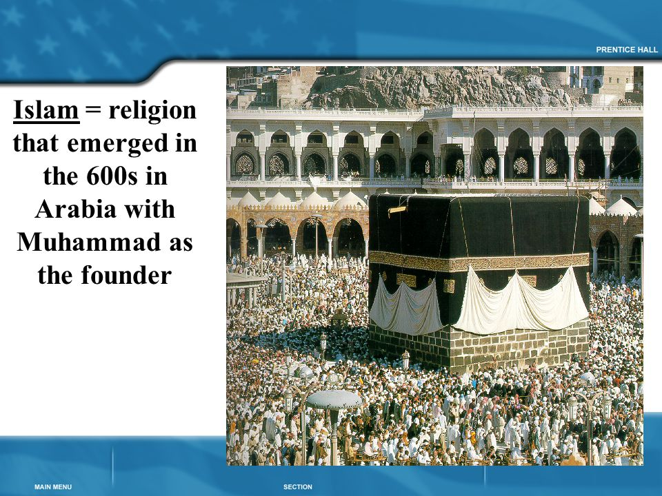 Islam = religion that emerged in the 600s in Arabia with Muhammad as the founder