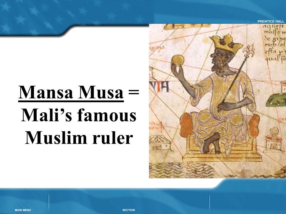 Mansa Musa = Mali's famous Muslim ruler
