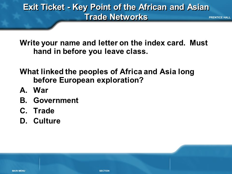 Exit Ticket - Key Point of the African and Asian Trade Networks Write your name and letter on the index card.