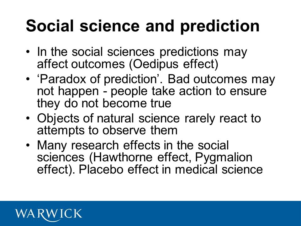 Social science and prediction In the social sciences predictions may affect outcomes (Oedipus effect) 'Paradox of prediction'.