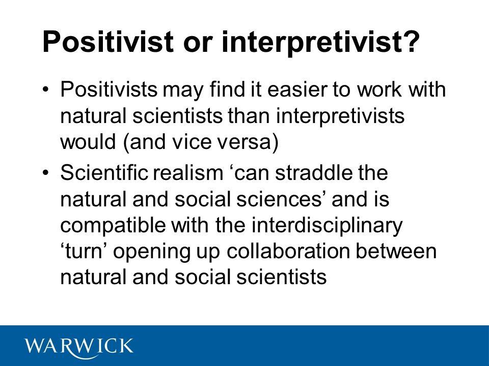 Positivist or interpretivist.